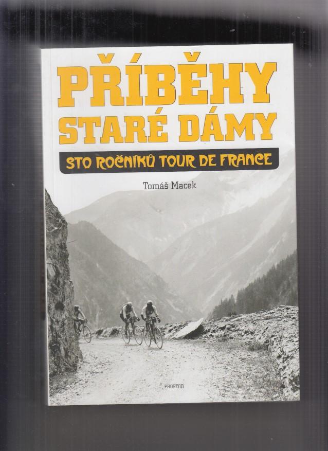 84d823864b71 Macek Tomáš - Příběhy Staré dámy. Sto ročníků Tour de France ...