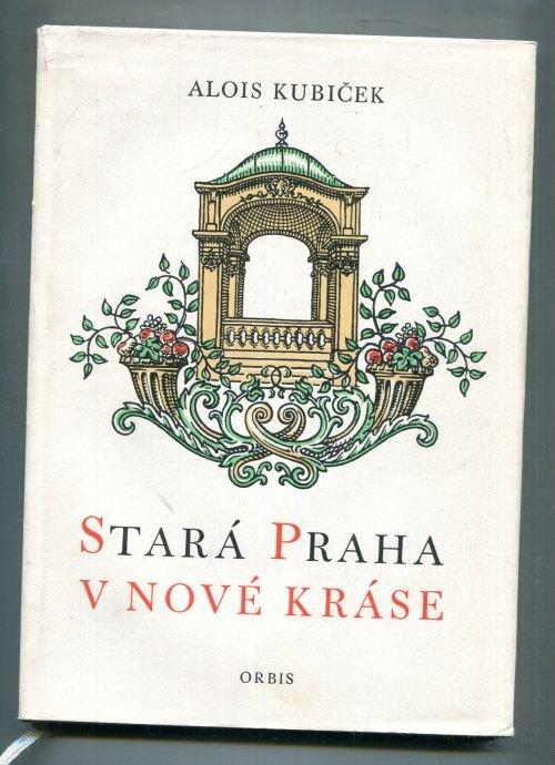 Kubiček Alois - Stará Praha v nové kráse (Obnovené památky pražské ... 3eefba483e